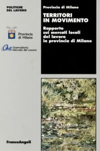 Libro Territori in movimento. Rapporto sui mercati locali del lavoro in provincia di Milano