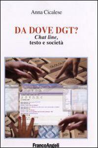 Foto Cover di Da dove dgt? Chat line, testo e società, Libro di Anna Cicalese, edito da Franco Angeli