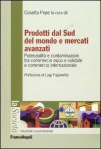 Libro Prodotti dal sud del mondo e mercati avanzati. Potenzialità e contaminazioni tra commercio equo e solidale e commercio internazionale