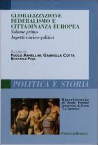 Globalizzazione federalismo e cittadinanza europea. Vol. 1: Aspetti storico-politici.