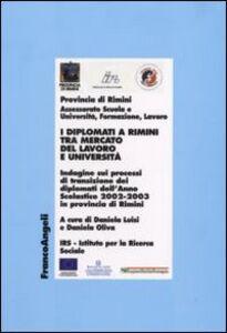 Libro I diplomati a Rimini tra mercato del lavoro e Università. Indagine sui processi di transizione dei diplomati dell'Anno Scolastico 2002-2003 in provincia di Rimini