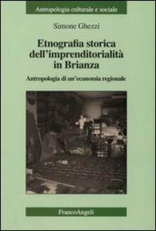 Etnografia storica dell'imprenditorialità in Brianza. Antropologia di un'economia regionale - Simone Ghezzi - copertina