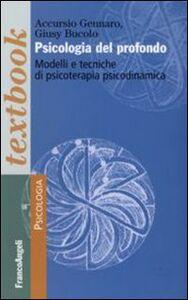 Libro Psicologia del profondo. Modelli e tecniche di psicoterapia psicodinamica Gennaro Accursio , Giusy Bucolo