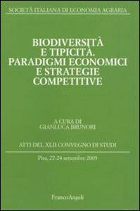 Libro Biodiversità e tipicità. Paradigmi economici e strategie competitive. Atti del Convegno di studi (Pisa, 22-24 settembre 2005)