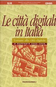 Libro Le città digitali in Italia. Tornare alla città digitale. Rapporto 2005-2006
