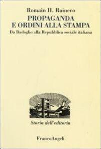 Foto Cover di Propaganda e ordini alla stampa. Da Badoglio alla Repubblica sociale italiana, Libro di Romain H. Rainero, edito da Franco Angeli