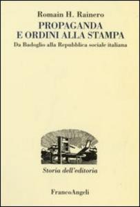 Libro Propaganda e ordini alla stampa. Da Badoglio alla Repubblica sociale italiana Romain H. Rainero
