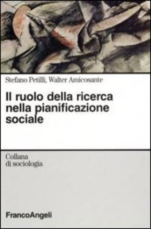 Il ruolo della ricerca nella pianificazione sociale - Stefano Petilli,Walter Amicosante - copertina
