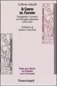 Foto Cover di Ai confini del fascismo. Propaganda e consenso nel Portogallo salazarista (1932-1944), Libro di Goffredo Adinolfi, edito da Franco Angeli