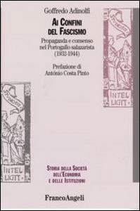 Libro Ai confini del fascismo. Propaganda e consenso nel Portogallo salazarista (1932-1944) Goffredo Adinolfi