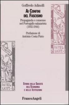 Ai confini del fascismo. Propaganda e consenso nel Portogallo salazarista (1932-1944) - Goffredo Adinolfi - copertina