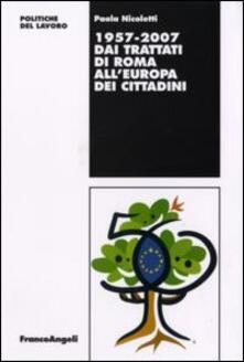Dai Trattati di Roma all'Europa dei cittadini 1957-2007 - Paola Nicoletti - copertina