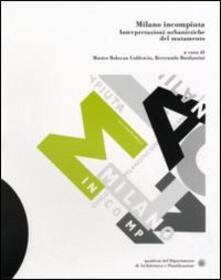 Milano incompiuta. Interpretazioni urbanistiche del mutamento - copertina