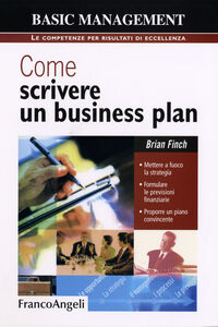 Libro Come scrivere un business plan. Mettere a fuoco la strategia. Formulare le previsioni finanziarie. Proporre un piano convincente Brian Finch