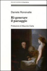 Libro Ri-generare il paesaggio Daniele Ronsivalle
