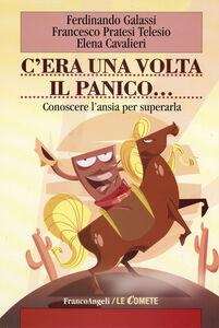Libro C'era una volta il panico. Conoscere l'ansia per superarla Ferdinando Galassi , Francesco Pratesi Telesio , Elena Cavalieri