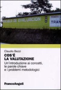 Libro Cos'è la valutazione. Un'introduzione ai concetti, le parole chiave e i problemi metodologici Claudio Bezzi