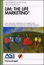 LIM: the life marketing. Una nuova strategia di marketing per generare emozioni e creare fedeltà