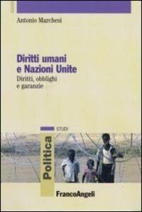 Libro Diritti umani e Nazioni Unite. Diritti, obblighi e garanzie Antonio Marchesi