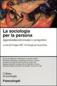 La sociologia per la persona. Approfondimenti tematici e prospettive