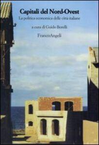 Libro Capitali del nord-ovest. La politica economica delle città italiane