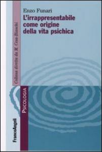 Libro L' irrapresentabile come origine della vita psichica Enzo Funari