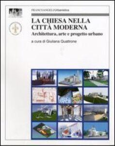 Foto Cover di La chiesa nella città moderna. Architettura, arte e progetto urbano, Libro di  edito da Franco Angeli