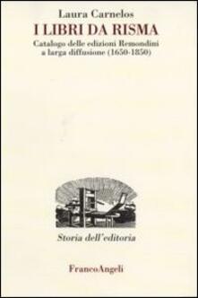 I libri da risma. Catalogo delle edizioni Remondini a larga diffusione (1650-1850) - Laura Carnelos - copertina