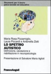 Libro Lo spettro autistico. Definizione, valutazione e riabilitazione in neuropsicologia M. Rosa Pizzamiglio , Laura Piccardi , Antonella Zotti