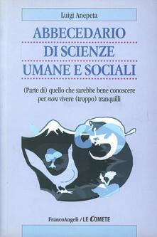 Abbecedario di scienze sociali umane e sociali. (Parte di) quello che sarebbe bene conoscere per non vivere (troppo) tranquilli - Luigi Anepeta - copertina