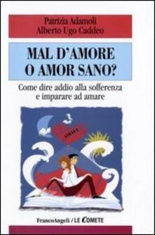 Mal d'amore o amor sano? Come dire addio alla sofferenza e imparare ad amare - Patrizia Adamoli,Ugo A. Caddeo - copertina