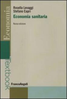 Economia sanitaria - Rosella Levaggi,Stefano Capri - copertina