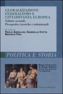 Globalizzazione federalismo e cittadinanza europea. Vol. 2: Prospettive teoriche e istituzionali. - copertina