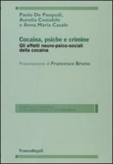 Cocaina, psiche e crimine. Gli effetti neuro-psico-sociali della cocaina - Paolo De Pasquali,Aurelia Costabile,Annamaria Casale - copertina