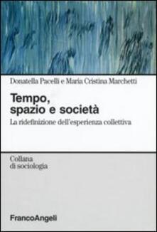 Tempo, spazio e società. La ridefinizione dell'esperienza collettiva - Donatella Pacelli,M. Cristina Marchetti - copertina