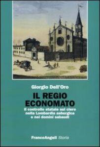 Libro Il regio economato. Il controllo statale sul clero nella Lombardia asburgica e nei domini sabaudi Giorgio Dell'Oro