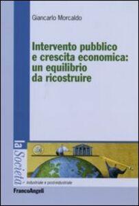 Foto Cover di Intervento pubblico e crescita economica: un equilibrio da ricostruire, Libro di Giancarlo Morcaldo, edito da Franco Angeli