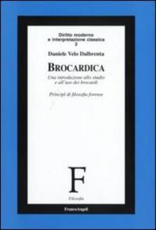 Brocardica. Un'introduzione allo studio e all'uso dei brocardi. Principi di filosofia forense - Daniele Velo Dalbrenta - copertina