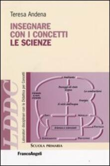 Insegnare con i concetti le scienze - Teresa Andena - copertina
