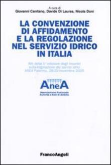 La convenzione di affidamento e la regolazione nel servizio idrico in Italia. Atti della 1ª edizione degli incontri sulla regolazione dei servizi idrici... - copertina