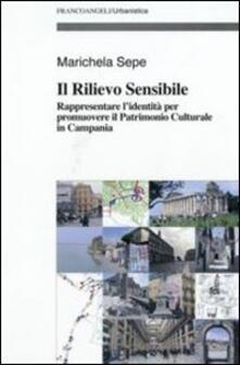 Il rilievo sensibile. Rappresentare l'identità per promuovere il patrimonio culturale in Campania - Marichela Sepe - copertina