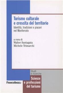 Turismo culturale e crescita del territorio. Identità tradizioni e piaceri nel Monferrato - copertina