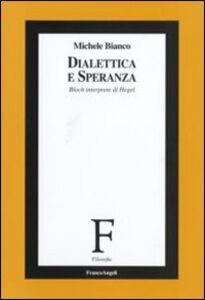 Libro Dialettica e speranza. Bloch interprete di Hegel Michele Bianco