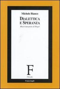 Dialettica e speranza. Bloch interprete di Hegel - Bianco Michele - wuz.it