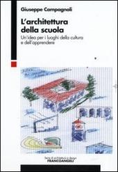 L' architettura della scuola. Un'idea per i luoghi della cultura e dell'apprendere