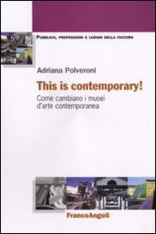 This is contemporary! Come cambiano i musei d'arte contemporanea - Adriana Polveroni - copertina