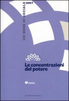 Le concentrazioni del potere. Un mese di sociale 2007 - copertina