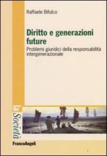 Diritto e generazioni future. Problemi giuridici della responsabilità intergenerazionale - Raffaele Bifulco - copertina