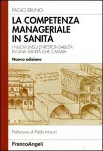 Libro La competenza manageriale in sanità. I nuovi livelli di responsabilità in una sanità che cambia Paolo Bruno