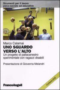 Libro Uno sguardo verso l'alto. Un progetto di pallacanestro sperimentale con ragazzi disabili. Con DVD Marco Calamai